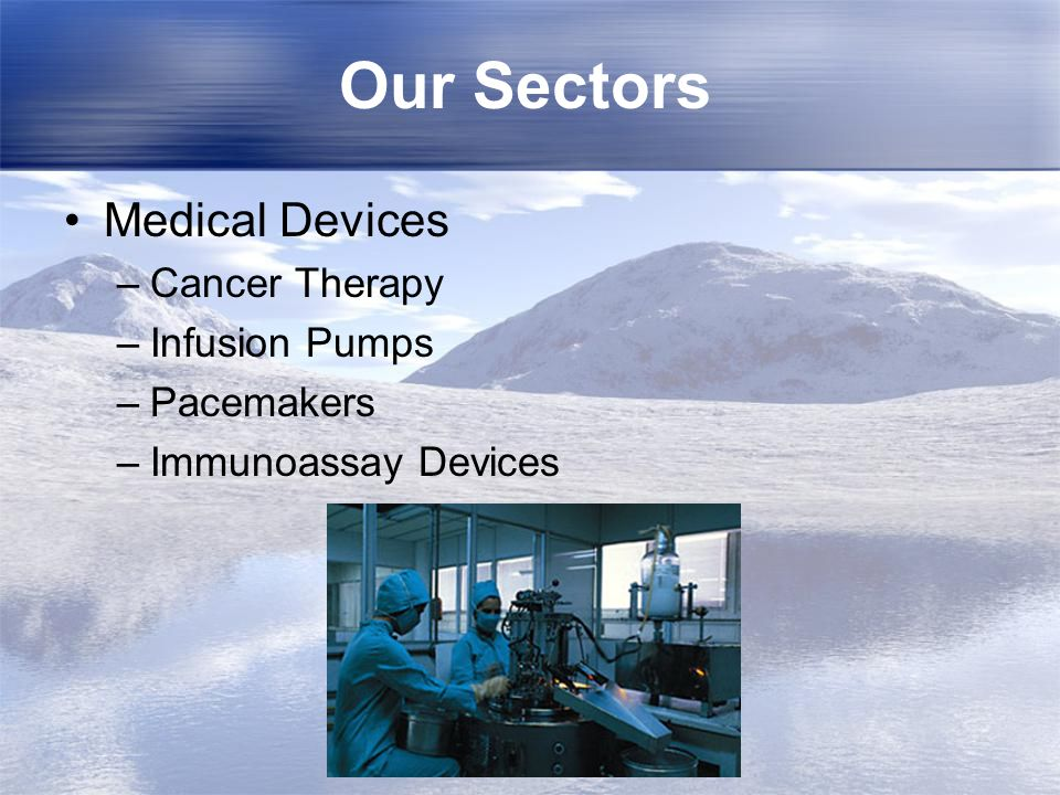 Our Sectors Medical Devices Cancer Therapy Infusion Pumps Pacemakers
