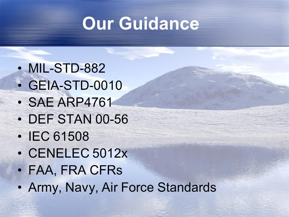 Our Guidance MIL-STD-882 GEIA-STD-0010 SAE ARP4761 DEF STAN 00-56