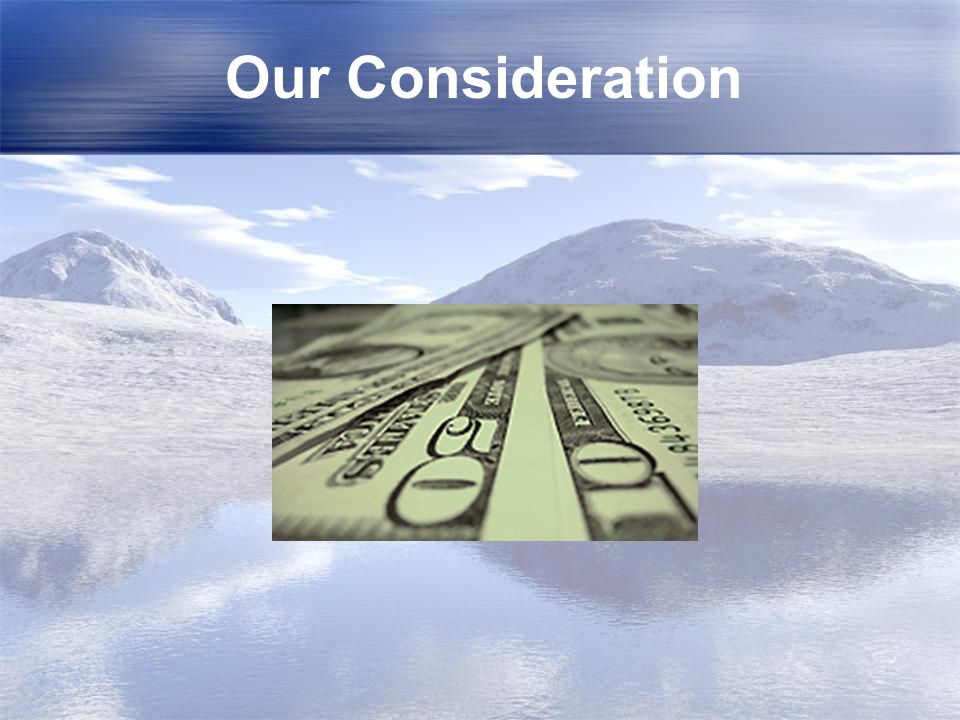 Our Consideration