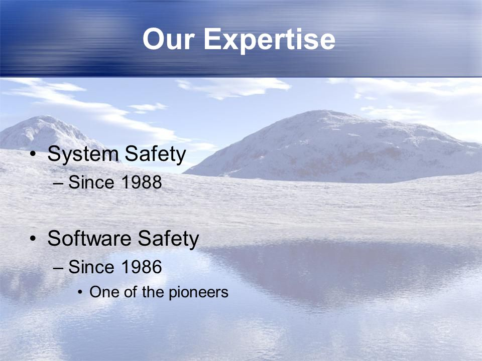 Our Expertise System Safety Software Safety Since 1988 Since 1986