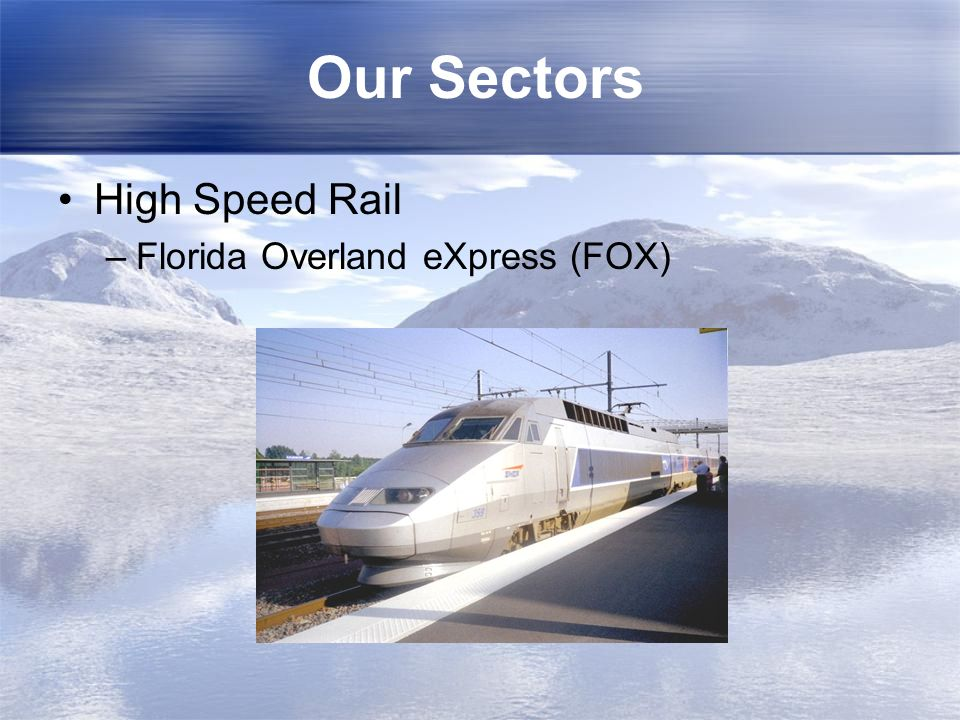 Our Sectors High Speed Rail Florida Overland eXpress (FOX)
