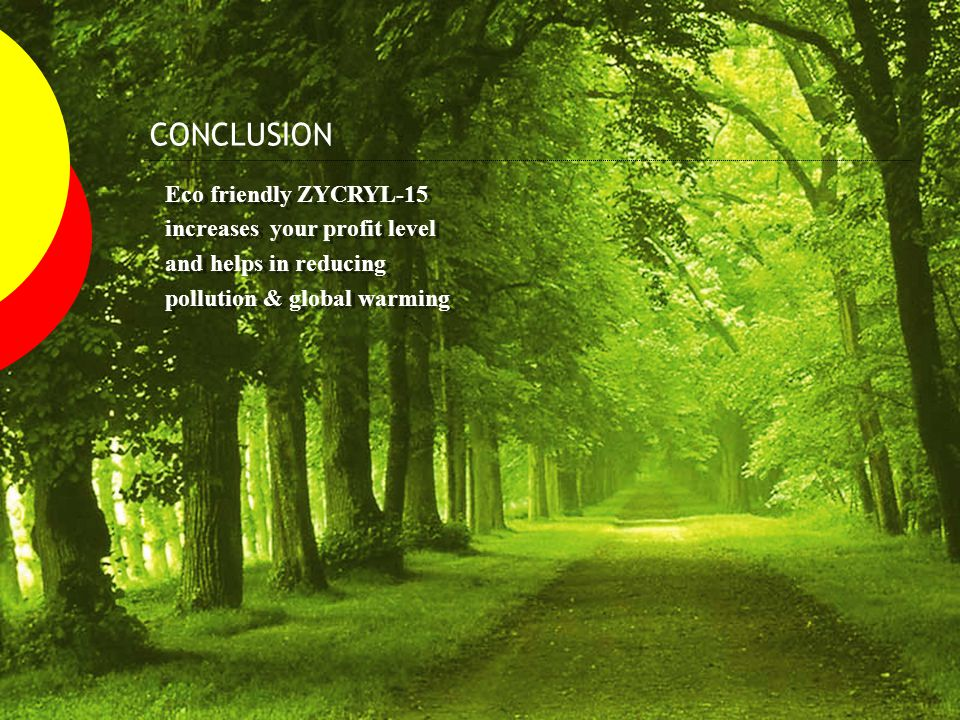 CONCLUSION Eco friendly ZYCRYL-15 increases your profit level