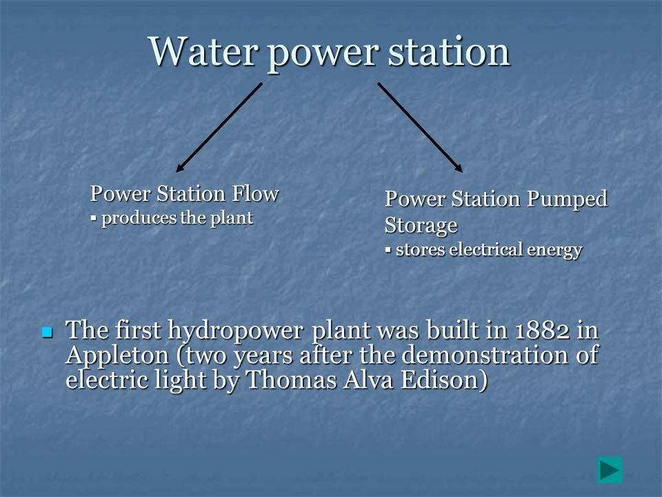 Water power station Power Station Flow. produces the plant. Power Station Pumped Storage. stores electrical energy.