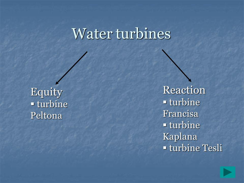 Water turbines Reaction Equity turbine Francisa turbine Peltona