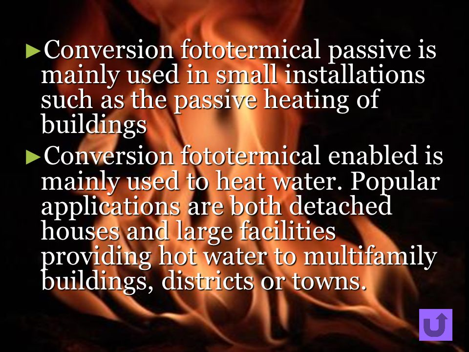 Conversion fototermical passive is mainly used in small installations such as the passive heating of buildings