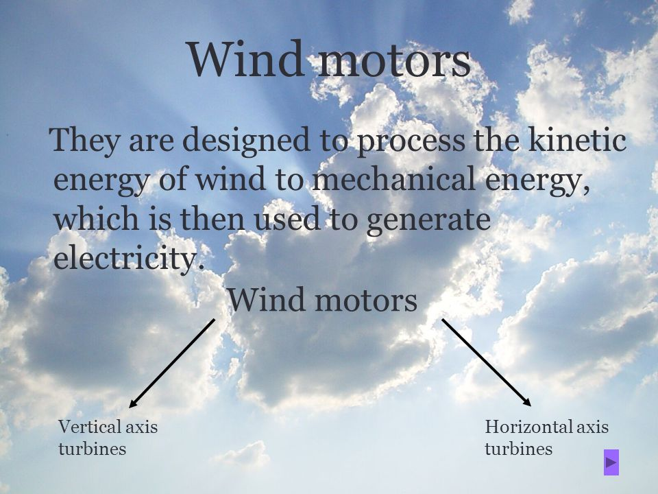 Wind motors They are designed to process the kinetic energy of wind to mechanical energy, which is then used to generate electricity.