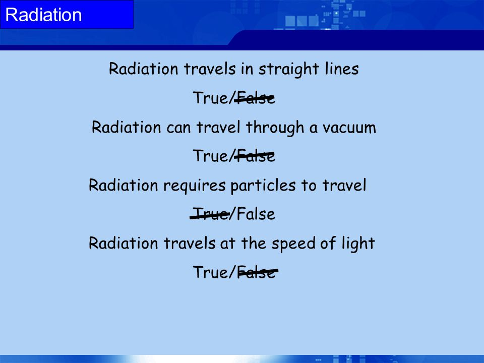 Radiation Radiation travels in straight lines True/False