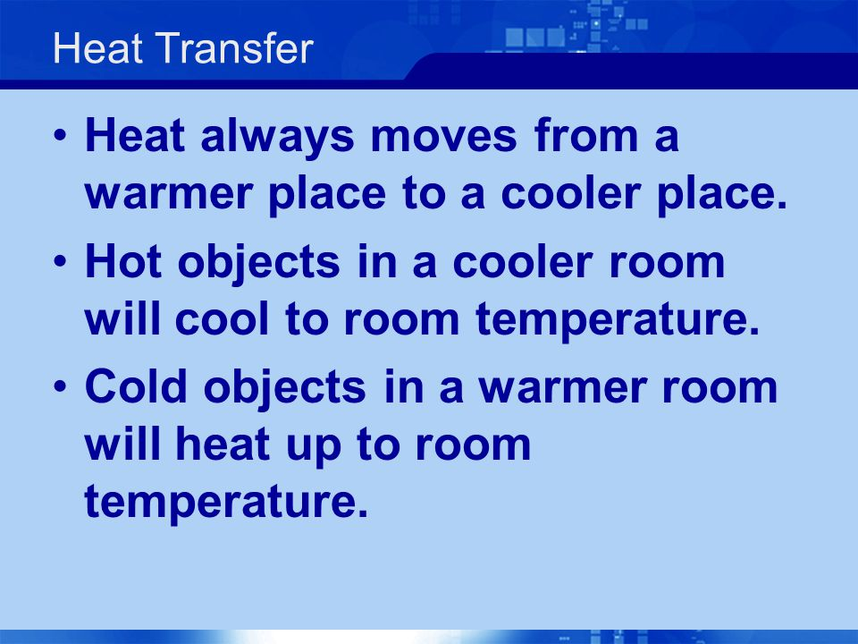 Heat always moves from a warmer place to a cooler place.