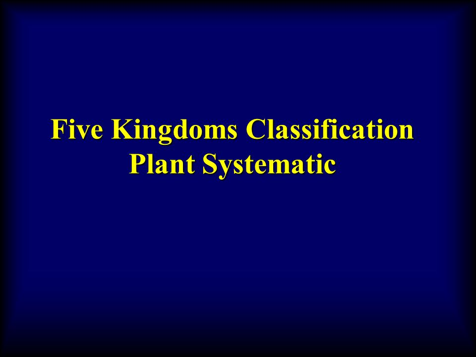 Five Kingdoms Classification Plant Systematic