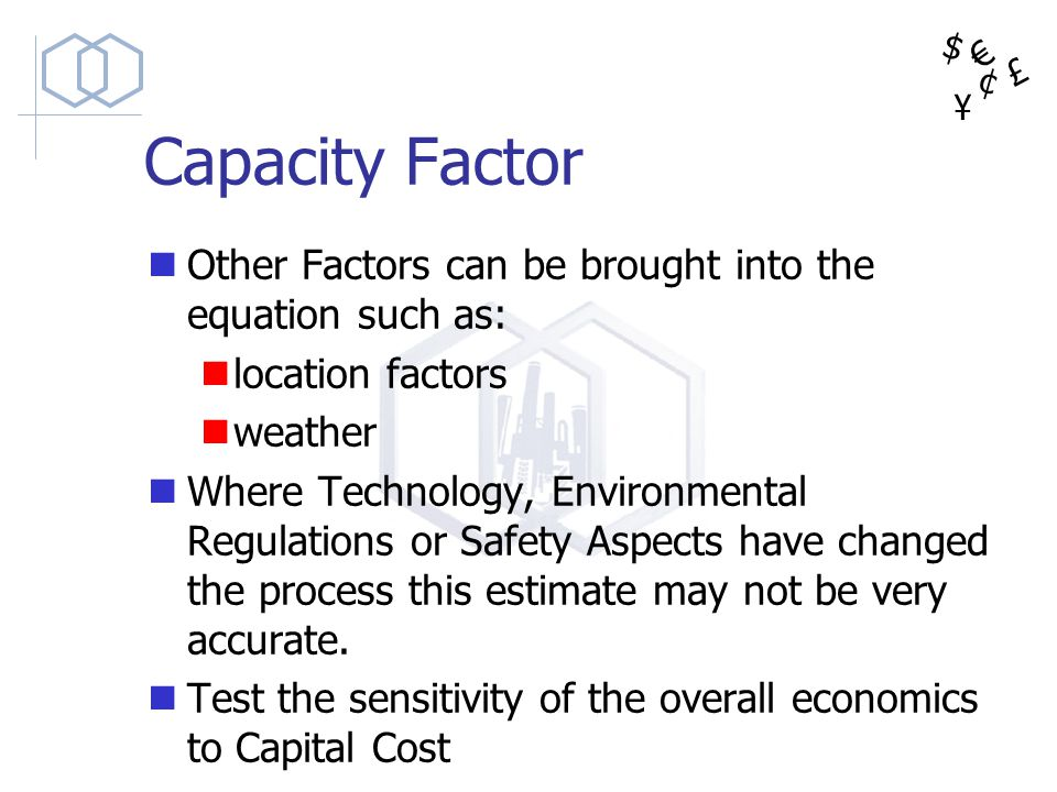 Capacity Factor Other Factors can be brought into the equation such as: location factors. weather.