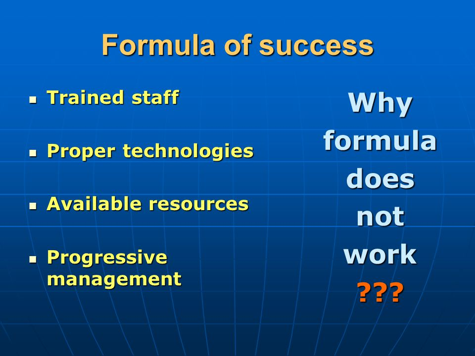 Formula of success Why formula does not work Trained staff