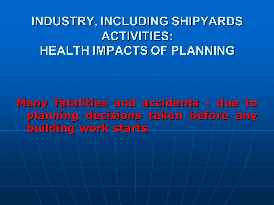 INDUSTRY, INCLUDING SHIPYARDS ACTIVITIES: HEALTH IMPACTS OF PLANNING