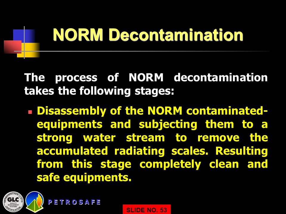 NORM Decontamination The process of NORM decontamination takes the following stages: