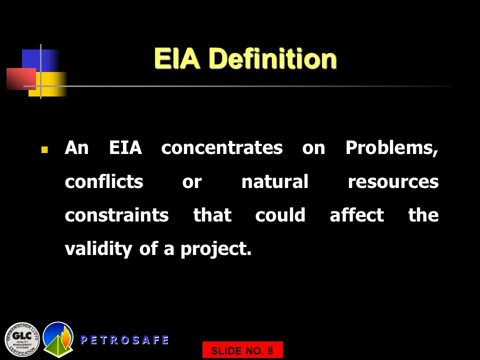 EIA Definition An EIA concentrates on Problems, conflicts or natural resources constraints that could affect the validity of a project.