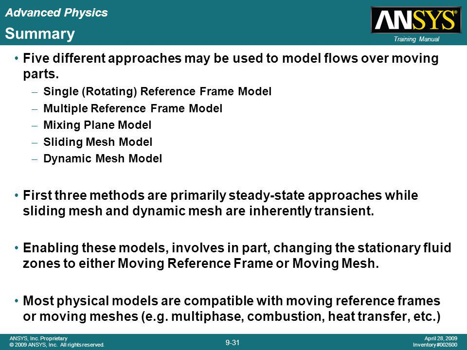 Summary Five different approaches may be used to model flows over moving parts. Single (Rotating) Reference Frame Model.
