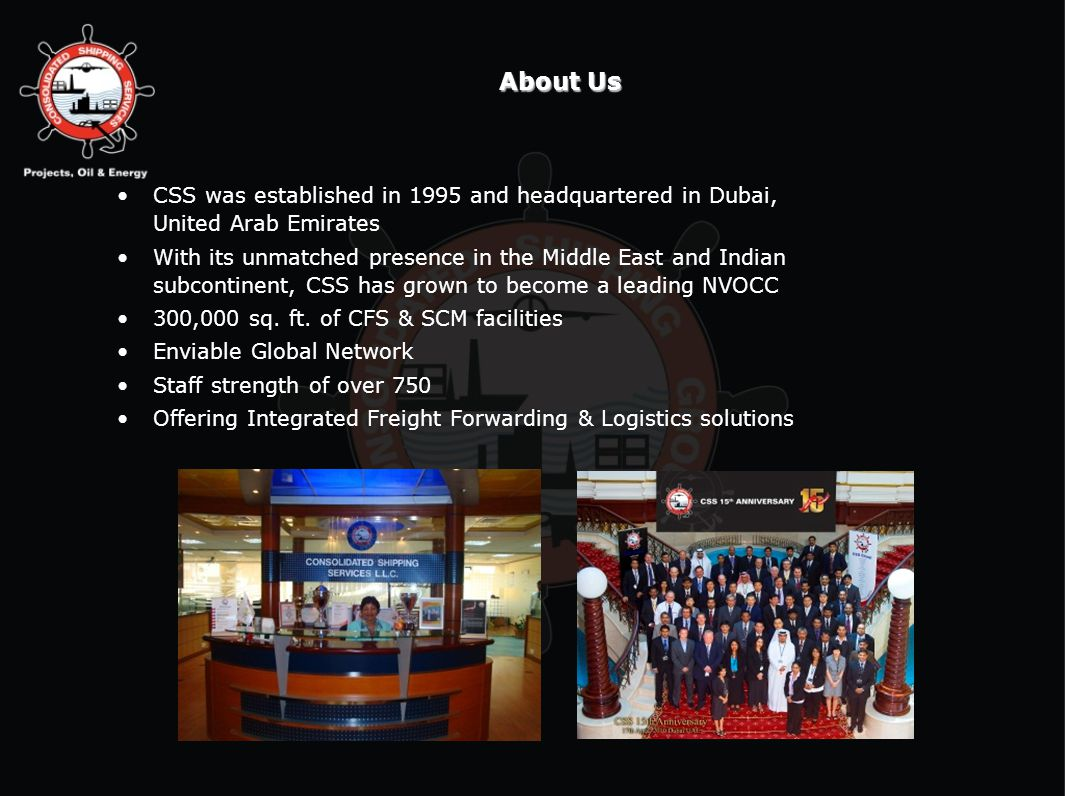 About Us CSS was established in 1995 and headquartered in Dubai, United Arab Emirates.
