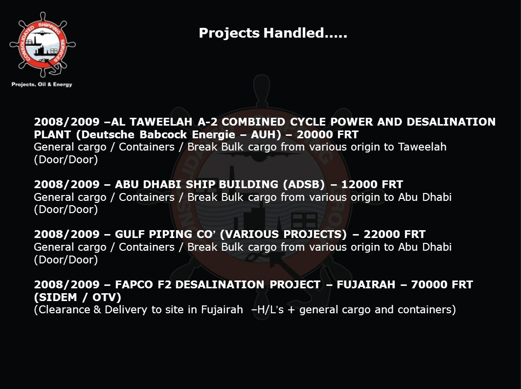 Projects Handled….. 2008/2009 –AL TAWEELAH A-2 COMBINED CYCLE POWER AND DESALINATION PLANT (Deutsche Babcock Energie – AUH) – 20000 FRT.