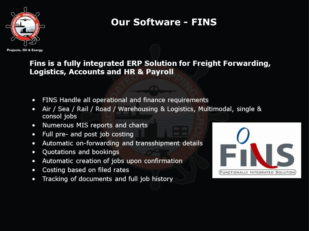 Our Software - FINS Fins is a fully integrated ERP Solution for Freight Forwarding, Logistics, Accounts and HR & Payroll.