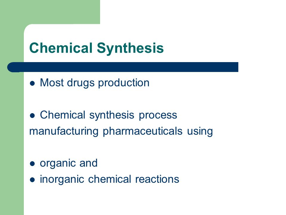 Chemical Synthesis Most drugs production Chemical synthesis process
