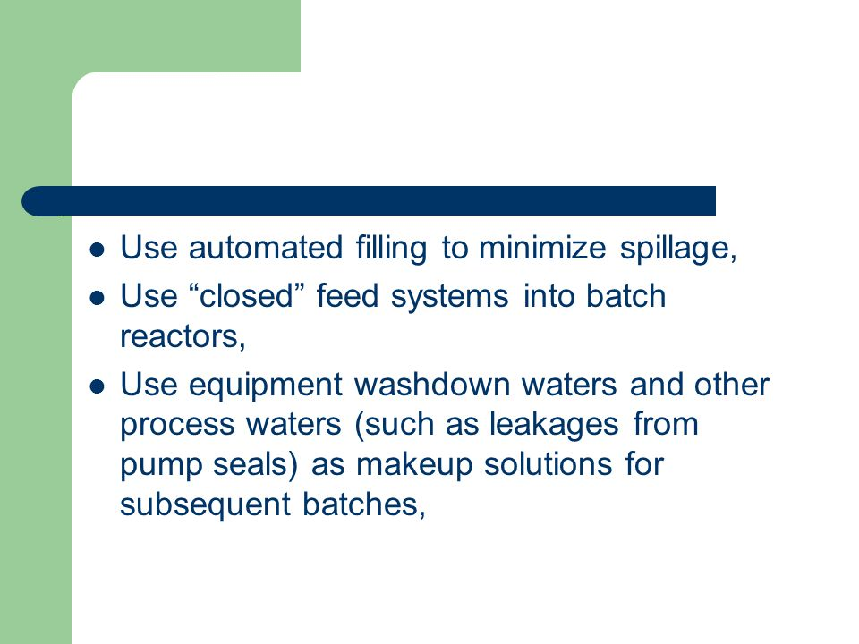 Use automated filling to minimize spillage,
