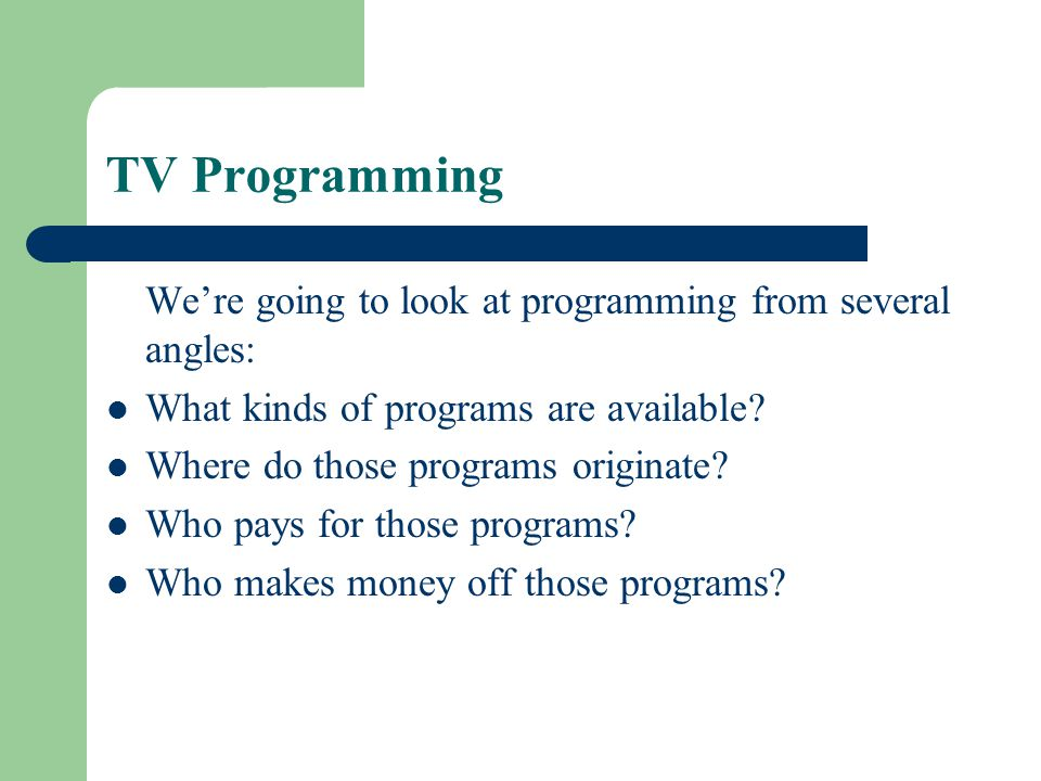 TV Programming We're going to look at programming from several angles: