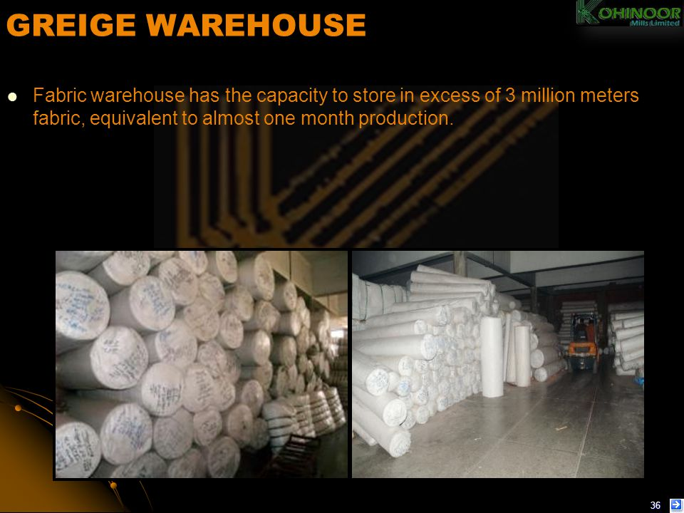 GREIGE WAREHOUSE Fabric warehouse has the capacity to store in excess of 3 million meters fabric, equivalent to almost one month production.