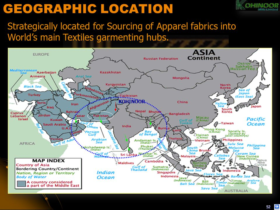 GEOGRAPHIC LOCATION Strategically located for Sourcing of Apparel fabrics into World's main Textiles garmenting hubs.