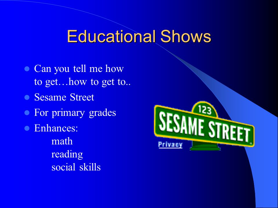 Educational Shows Can you tell me how to get…how to get to..
