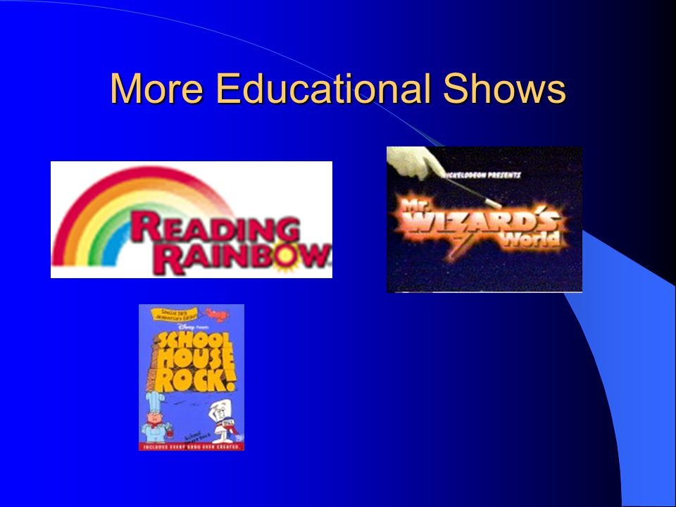 More Educational Shows