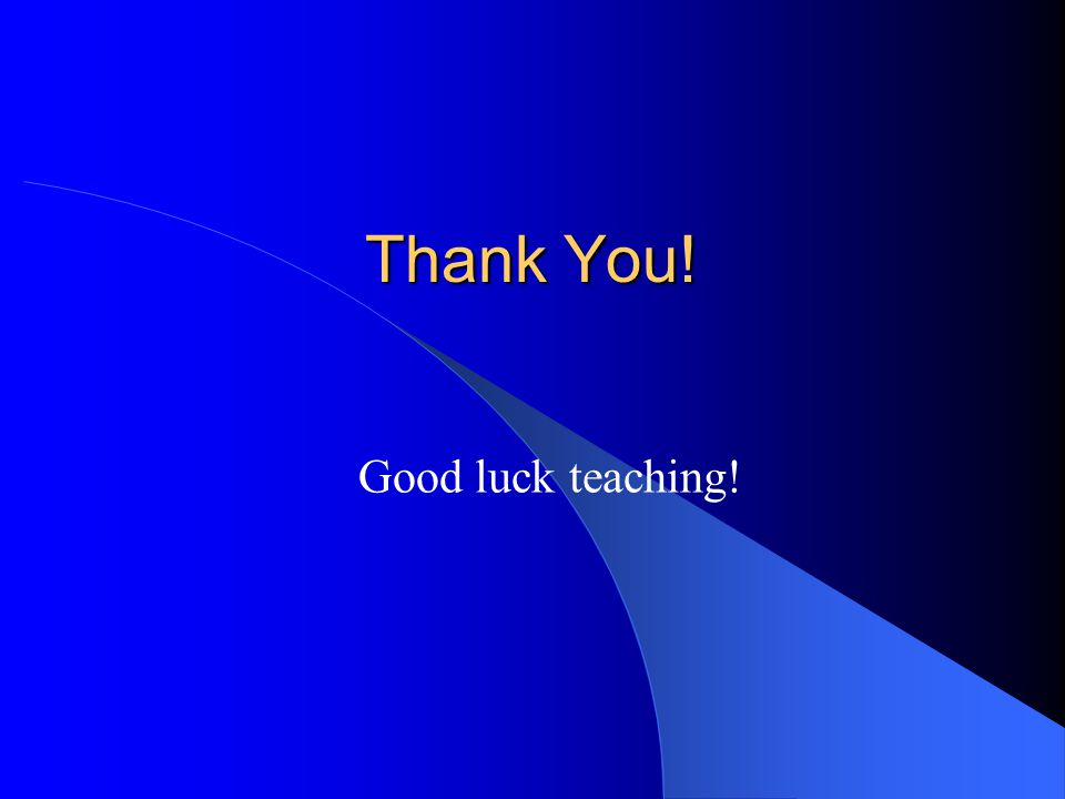 Thank You! Good luck teaching!