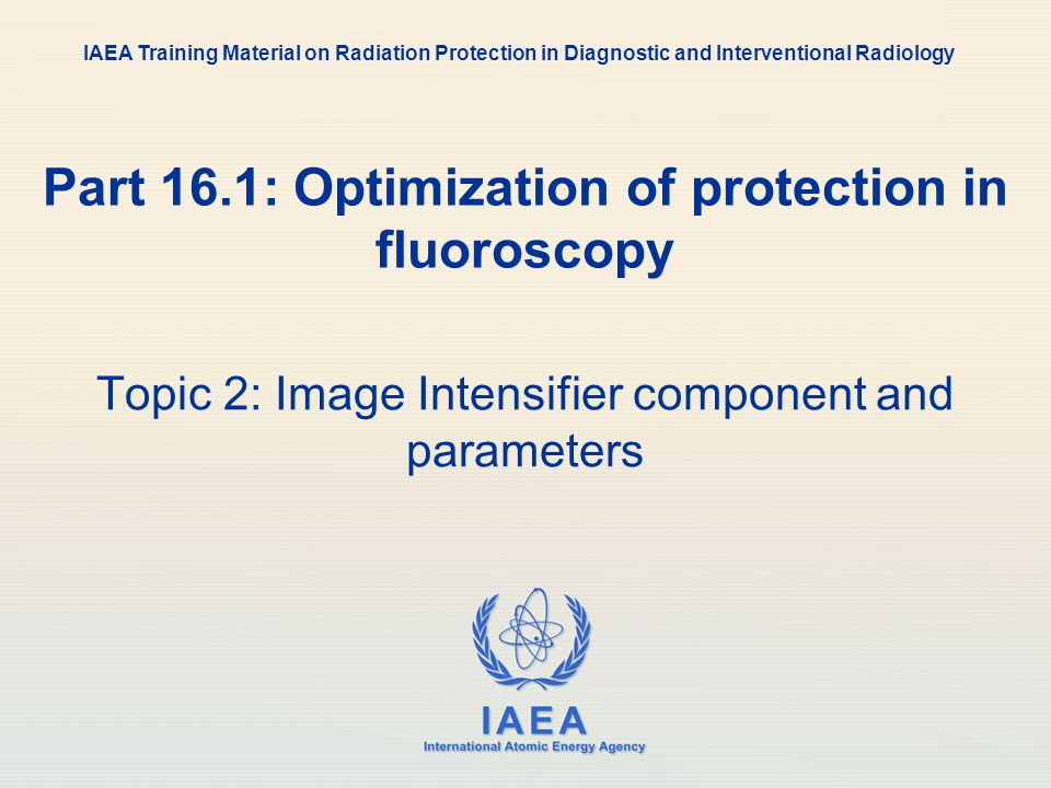 Part 16.1: Optimization of protection in fluoroscopy