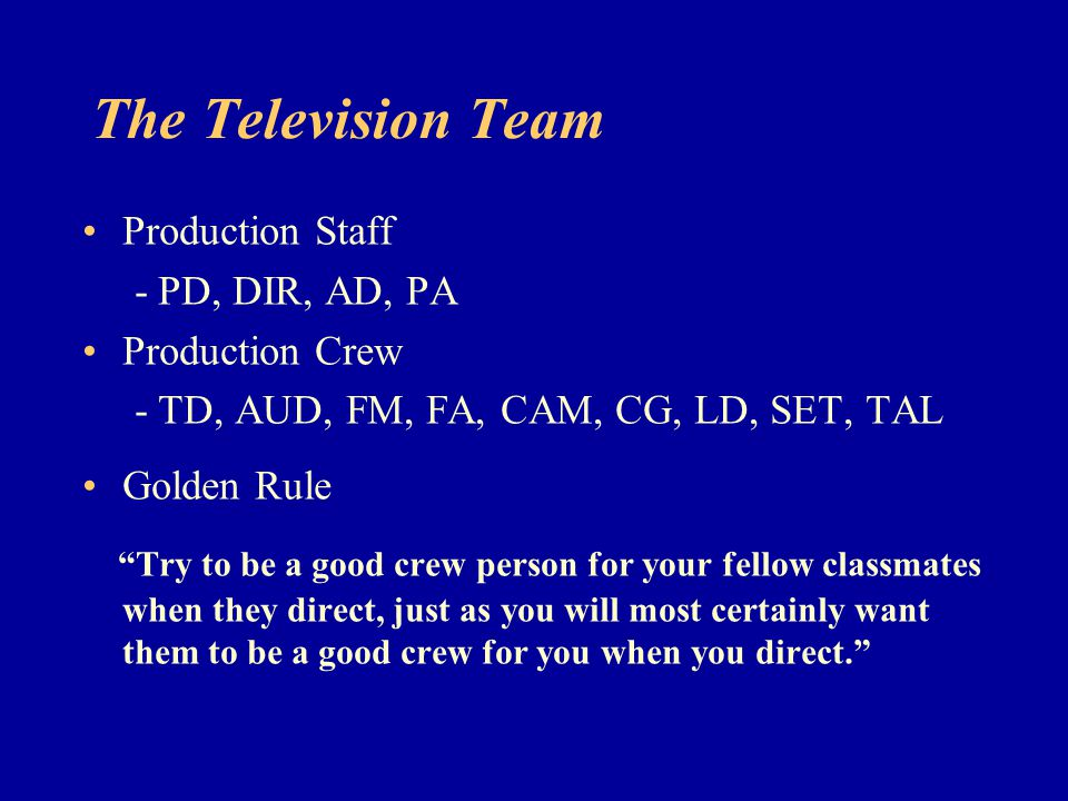The Television Team Production Staff. - PD, DIR, AD, PA. Production Crew. - TD, AUD, FM, FA, CAM, CG, LD, SET, TAL.