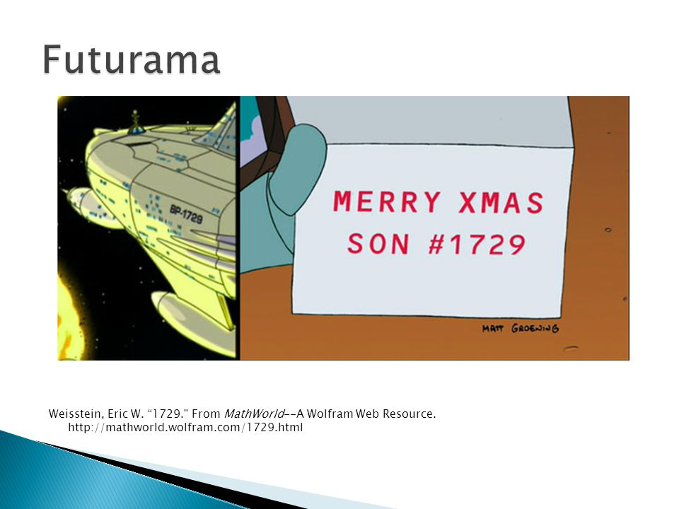 Futurama Weisstein, Eric W. 1729. From MathWorld--A Wolfram Web Resource.