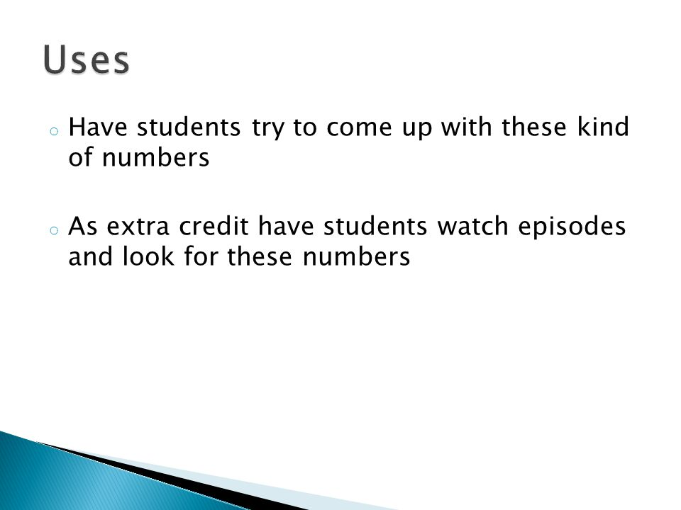 Uses Have students try to come up with these kind of numbers
