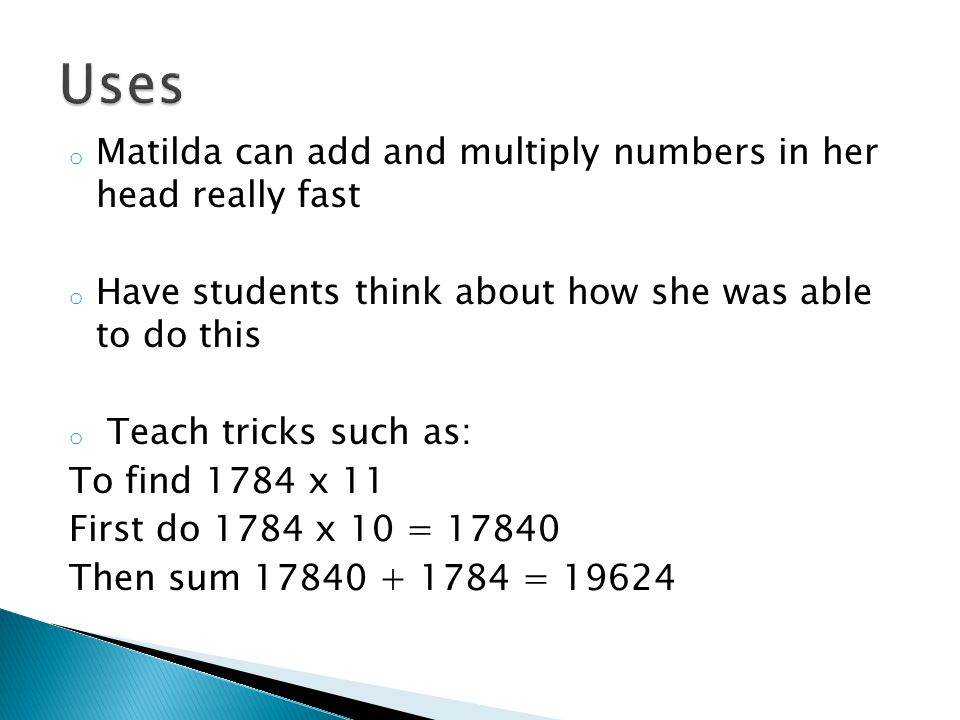 Uses Matilda can add and multiply numbers in her head really fast