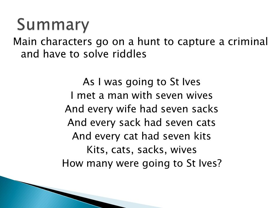 Summary Main characters go on a hunt to capture a criminal and have to solve riddles. As I was going to St Ives.