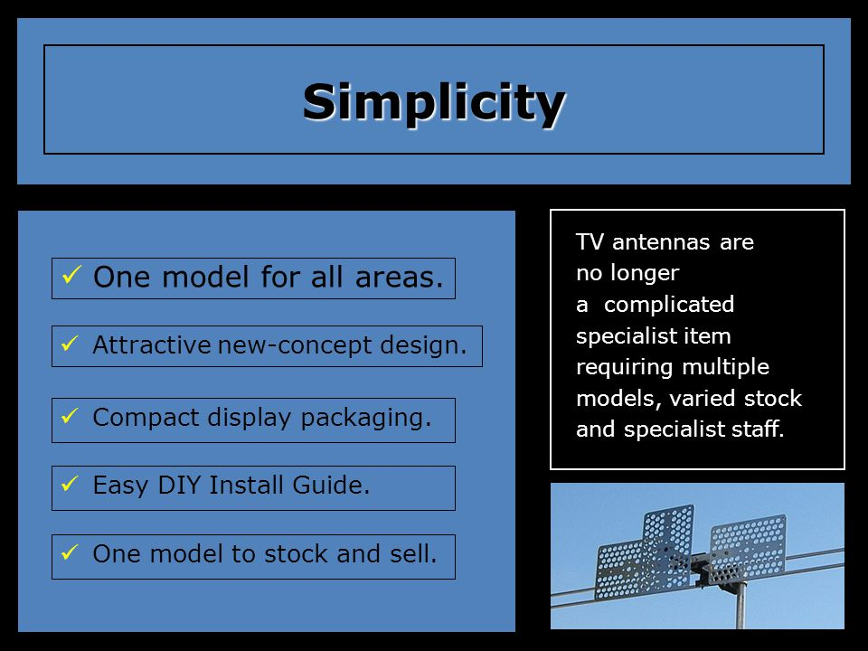 Simplicity One model for all areas. Attractive new-concept design.