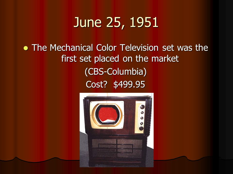 June 25, 1951 The Mechanical Color Television set was the first set placed on the market. (CBS-Columbia)