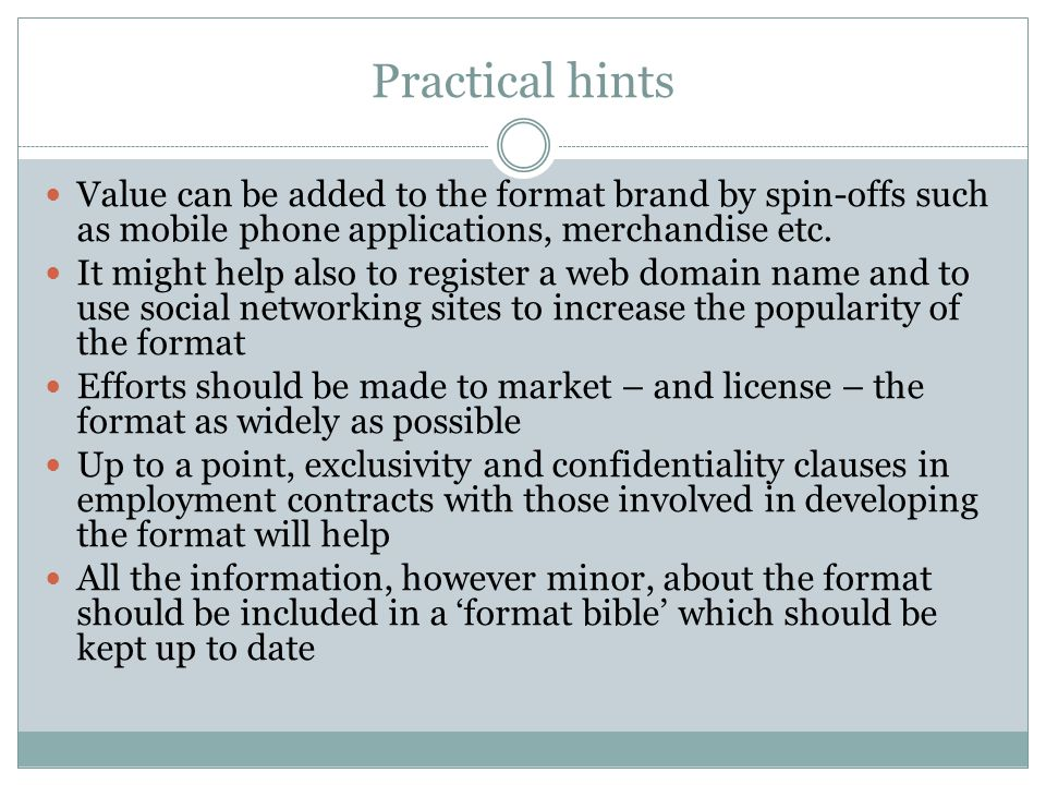 Practical hints Value can be added to the format brand by spin-offs such as mobile phone applications, merchandise etc.
