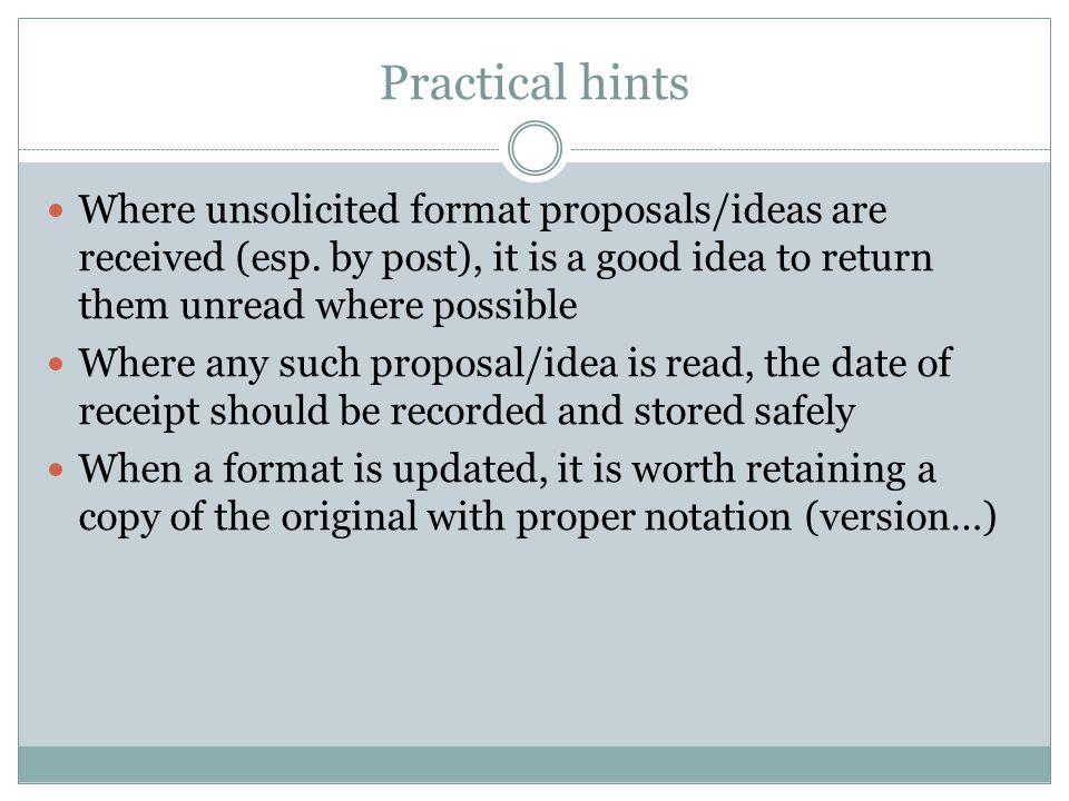 Practical hints Where unsolicited format proposals/ideas are received (esp. by post), it is a good idea to return them unread where possible.