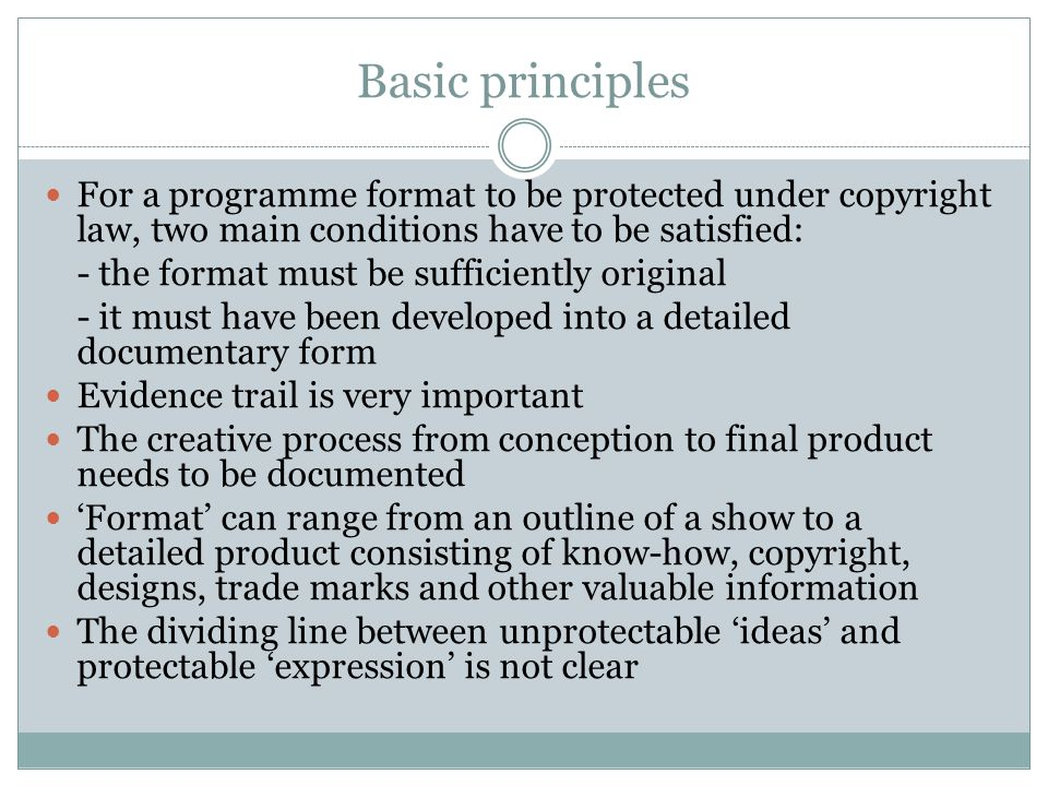 Basic principles For a programme format to be protected under copyright law, two main conditions have to be satisfied: