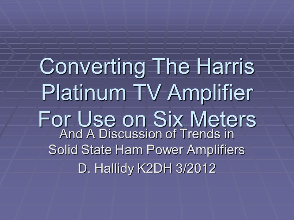 Converting The Harris Platinum TV Amplifier For Use on Six Meters