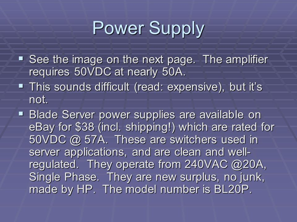 Power Supply See the image on the next page. The amplifier requires 50VDC at nearly 50A. This sounds difficult (read: expensive), but it's not.