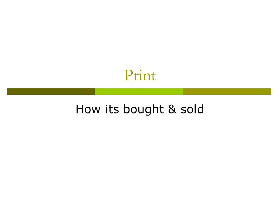 Print How its bought & sold