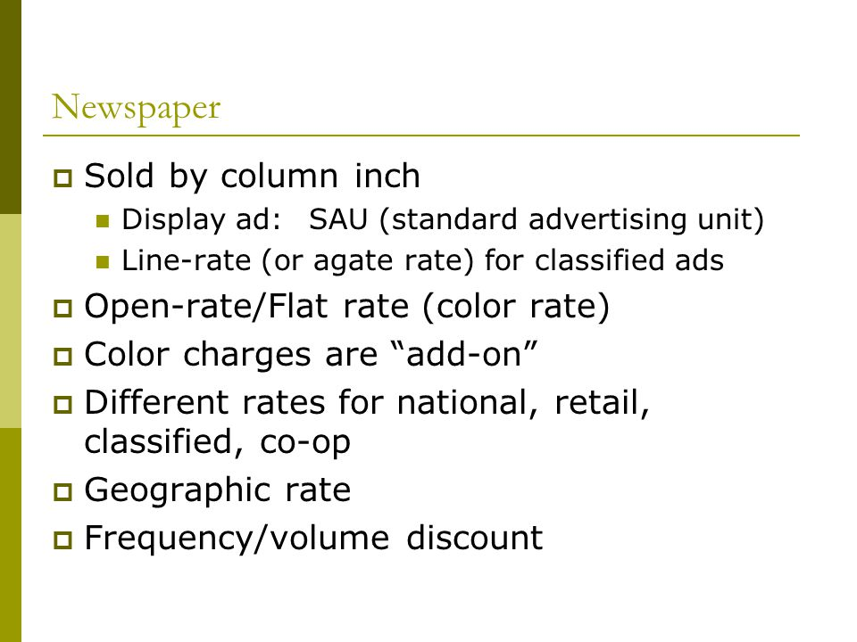 Newspaper Sold by column inch Open-rate/Flat rate (color rate)