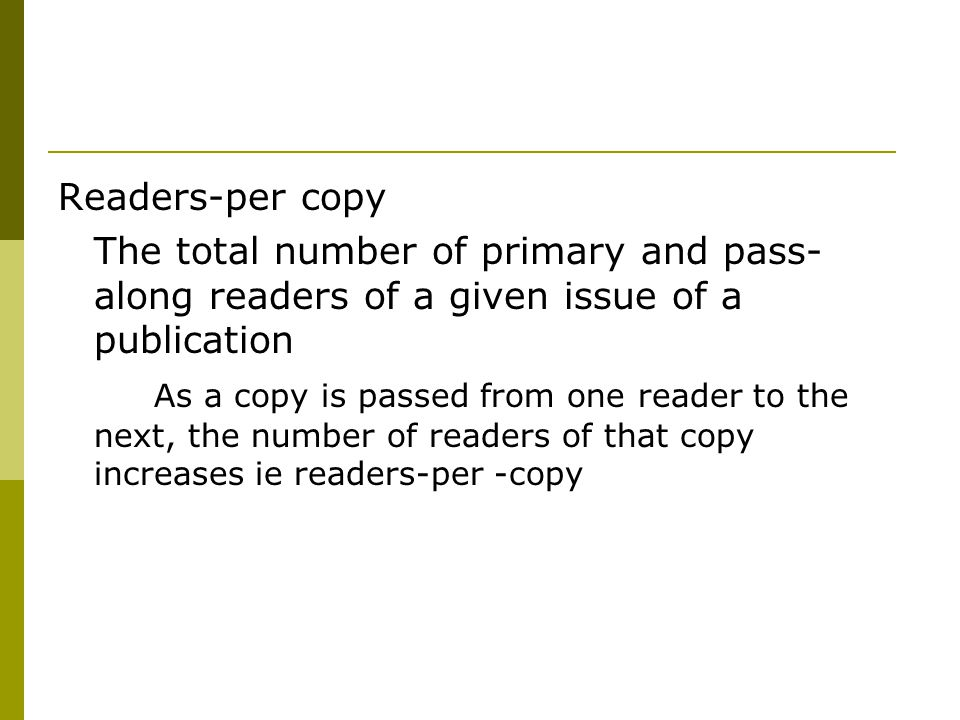 Readers-per copy The total number of primary and pass-along readers of a given issue of a publication.