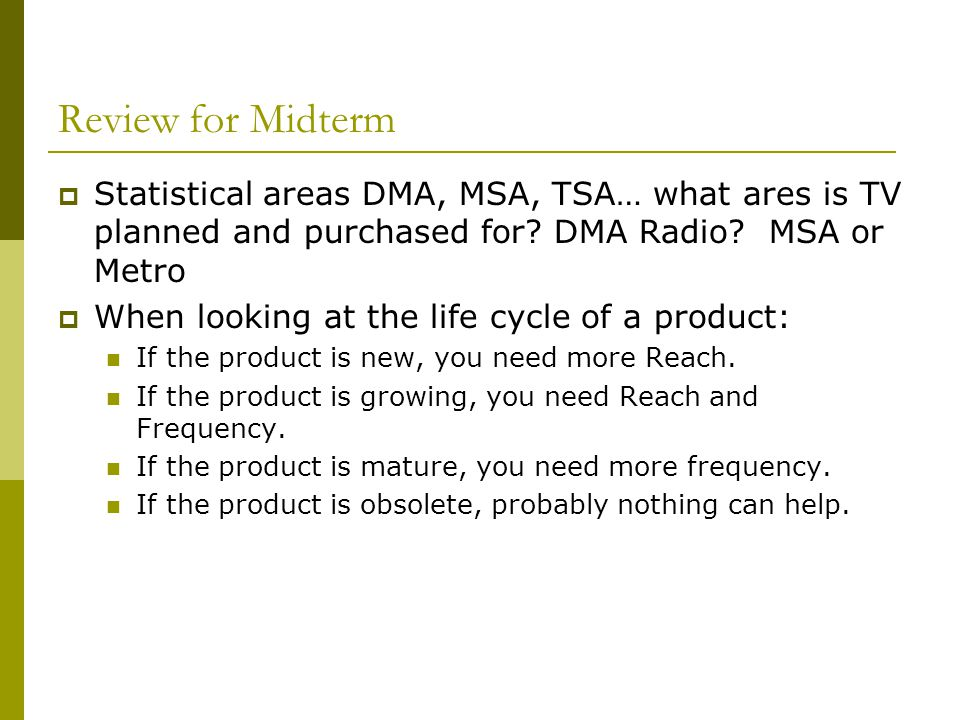 Review for Midterm Statistical areas DMA, MSA, TSA… what ares is TV planned and purchased for DMA Radio MSA or Metro.