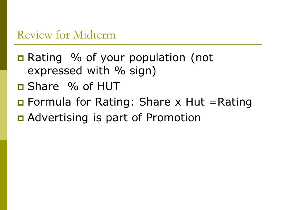 Review for Midterm Rating % of your population (not expressed with % sign) Share % of HUT. Formula for Rating: Share x Hut =Rating.