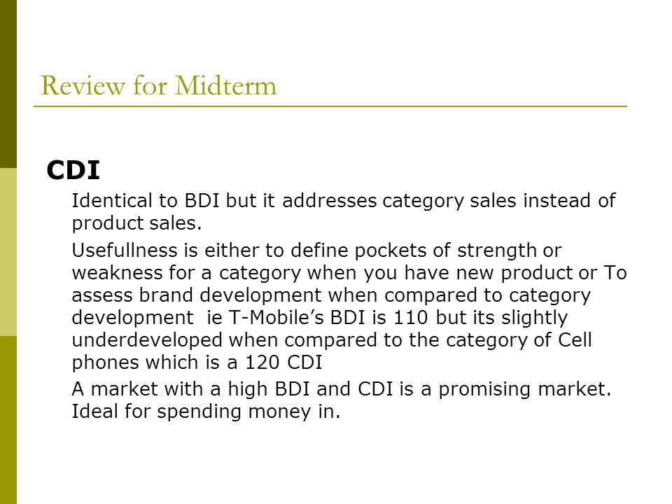 Review for Midterm CDI. Identical to BDI but it addresses category sales instead of product sales.