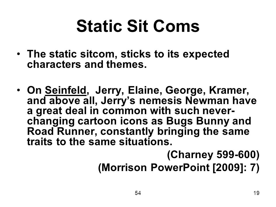 Static Sit Coms The static sitcom, sticks to its expected characters and themes.